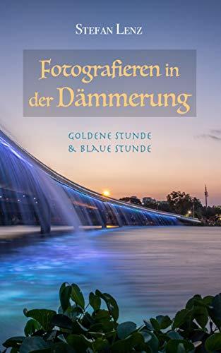 Fotografieren in der Dämmerung: Goldene Stunde & Blaue Stunde (Fotografieren Lernen 2)