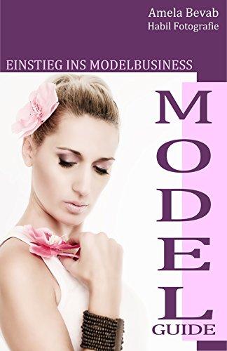 Model Guide: Einstieg ins Modelbusiness - Der Ratgeber für angehende Models