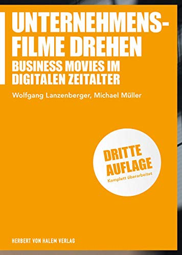 Unternehmensfilme drehen: Business Movies im digitalen Zeitalter (Praxis Film)