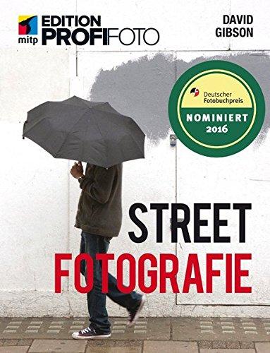Streetfotografie (mitp Edition ProfiFoto): Das Handbuch