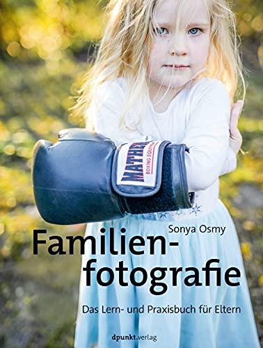 Familienfotografie: Das Lern- und Praxisbuch für Eltern