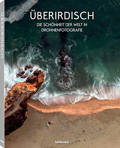 Überirdisch- Die Schönheit der Welt in Drohnenfotografie