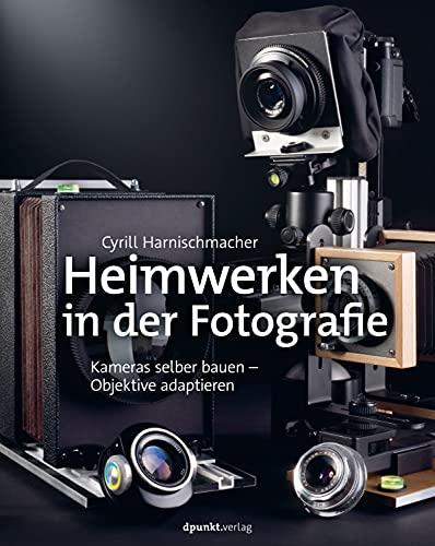 Heimwerken in der Fotografie: Kameras selber bauen – Objektive adaptieren